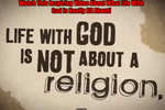 http://temp_thoughts_resize.s3.amazonaws.com/6c/b55ea0c0843ce3347ede15e47dc905/Life-with-God-is-not-about-Religion.png